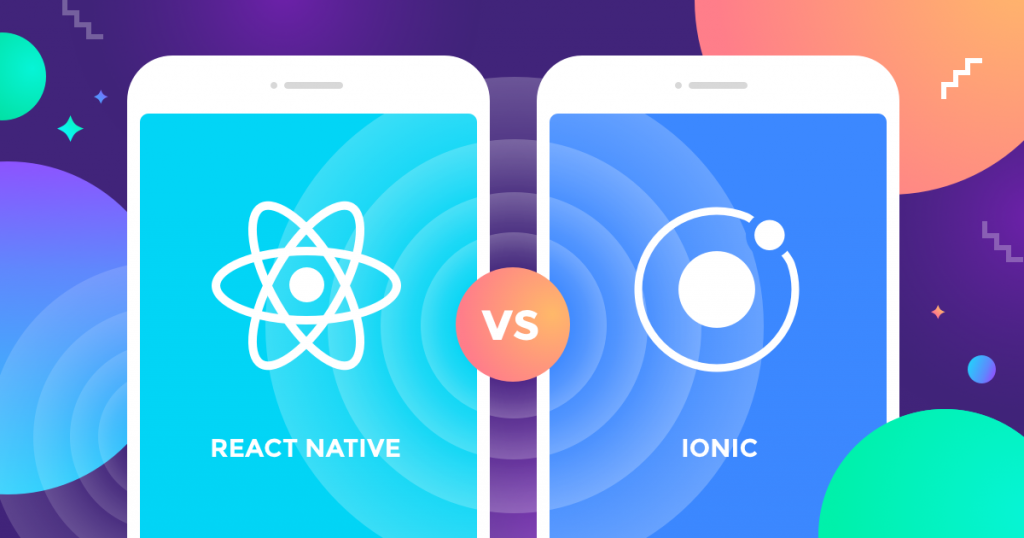 Ionic Vs React Native: What Is Better and Why?