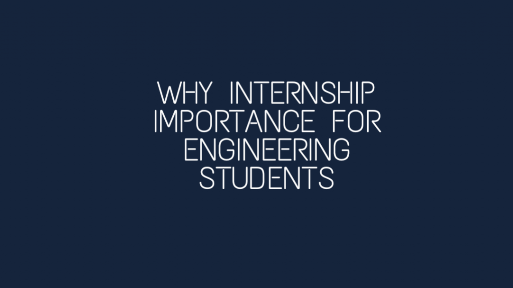Why Internship Importance for Engineering Students