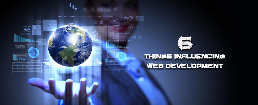 Six Things Influencing Web Development