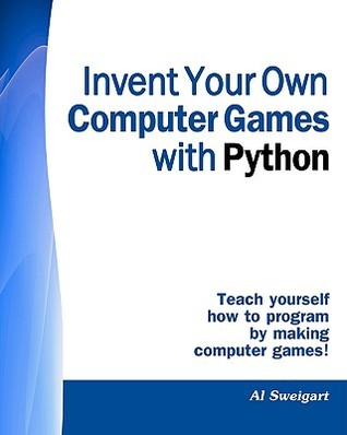 Invent Your Own Computer Games With Python' by Al Sweigart