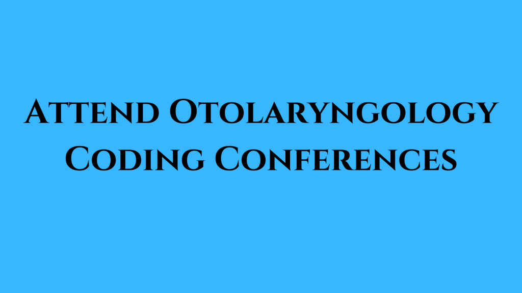 Attend Otolaryngology Coding Conferences