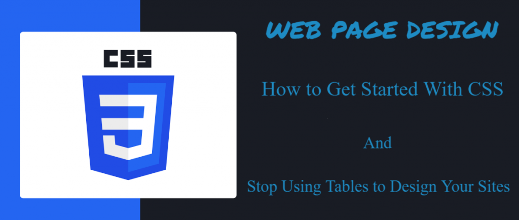Web Page Design - How to Get Started With CSS and Stop Using Tables to Design Your Sites