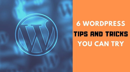 6 WordPress Tips and Tricks That You Can Try