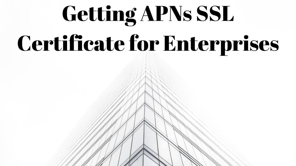Getting APNs SSL Certificate for Enterprises