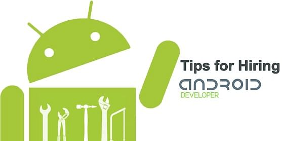 5 Things to Know Before Hiring An Android App Developer