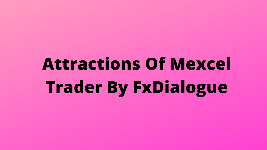 Attractions Of Mexcel Trader By FxDialogue
