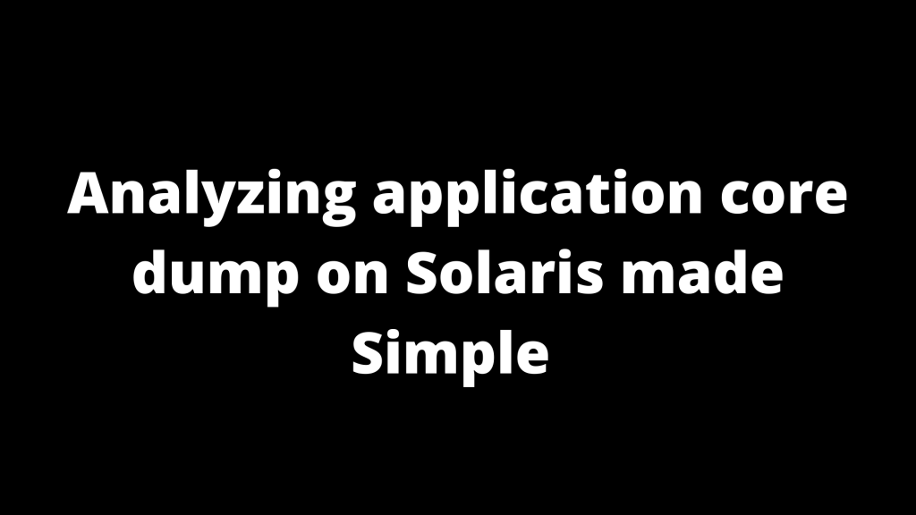 Analyzing application core dump on Solaris made Simple