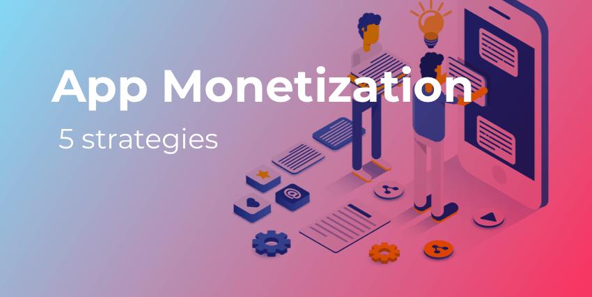 5 Useful App Monetization Strategies