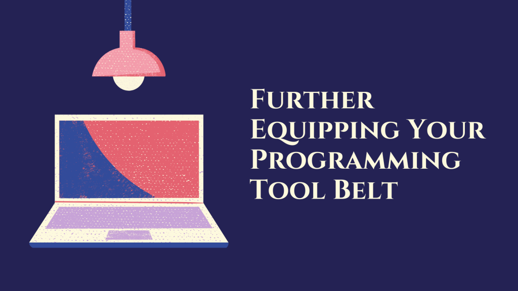 Further Equipping Your Programming Tool Belt