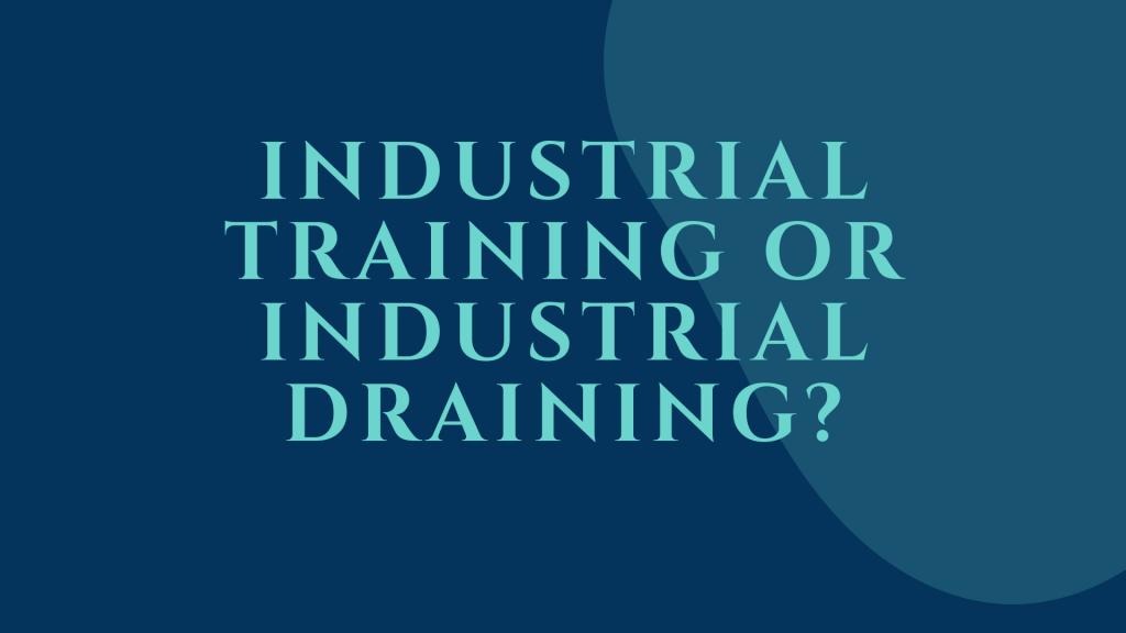 Industrial Training Or Industrial Draining?