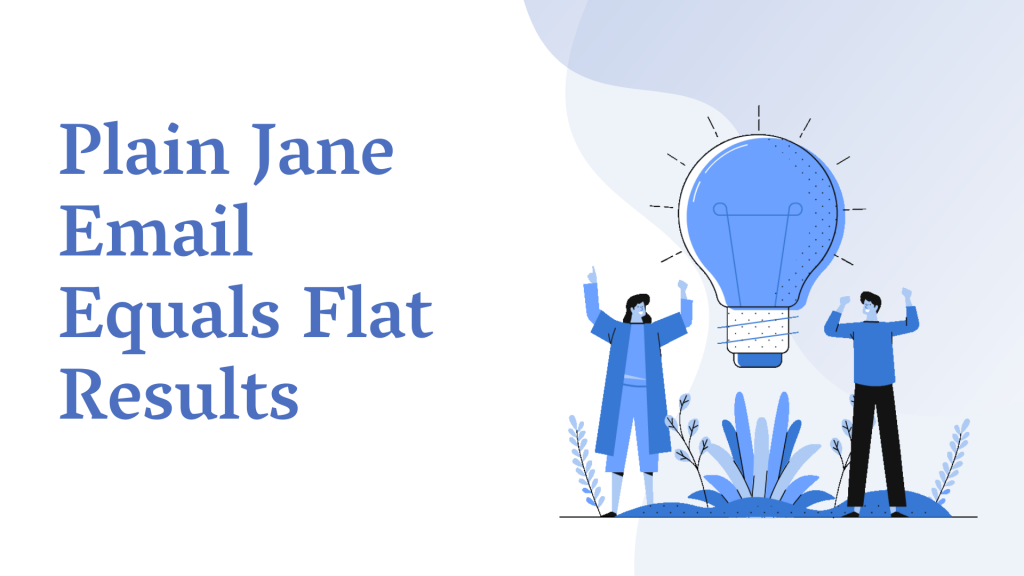 Plain Jane Email Equals Flat Results