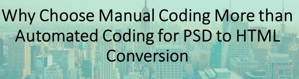 Why Choose Manual Coding Over Automated Coding for PSD to HTML Conversion