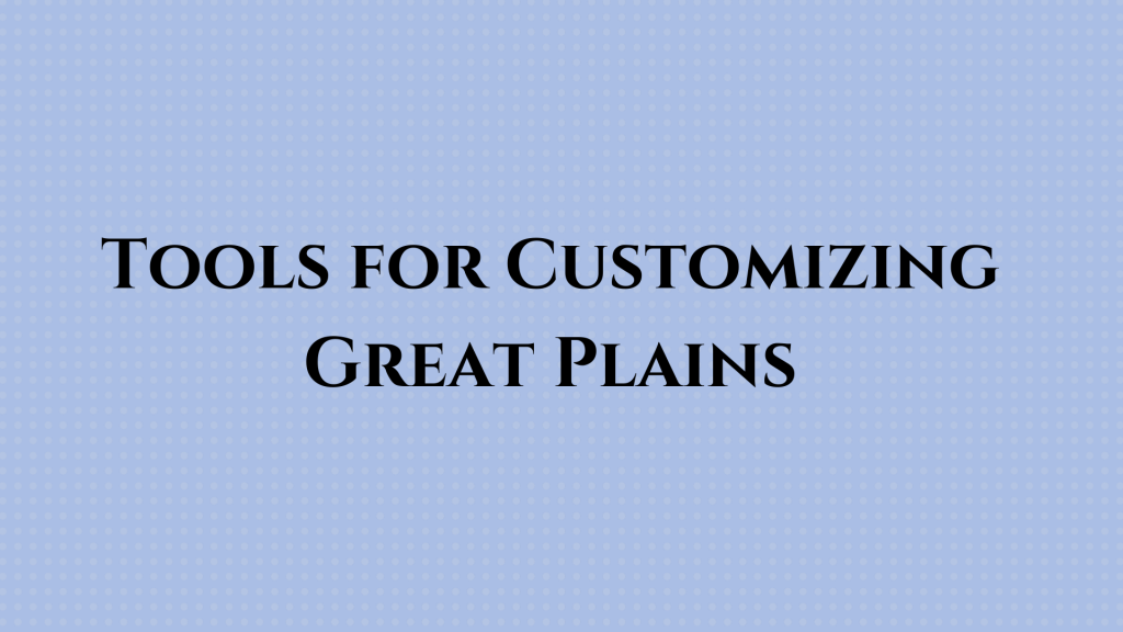 Tools for Customizing Great Plains