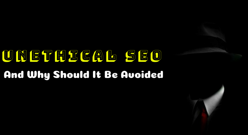 What Is Unethical SEO and Why Should It Be Avoided?