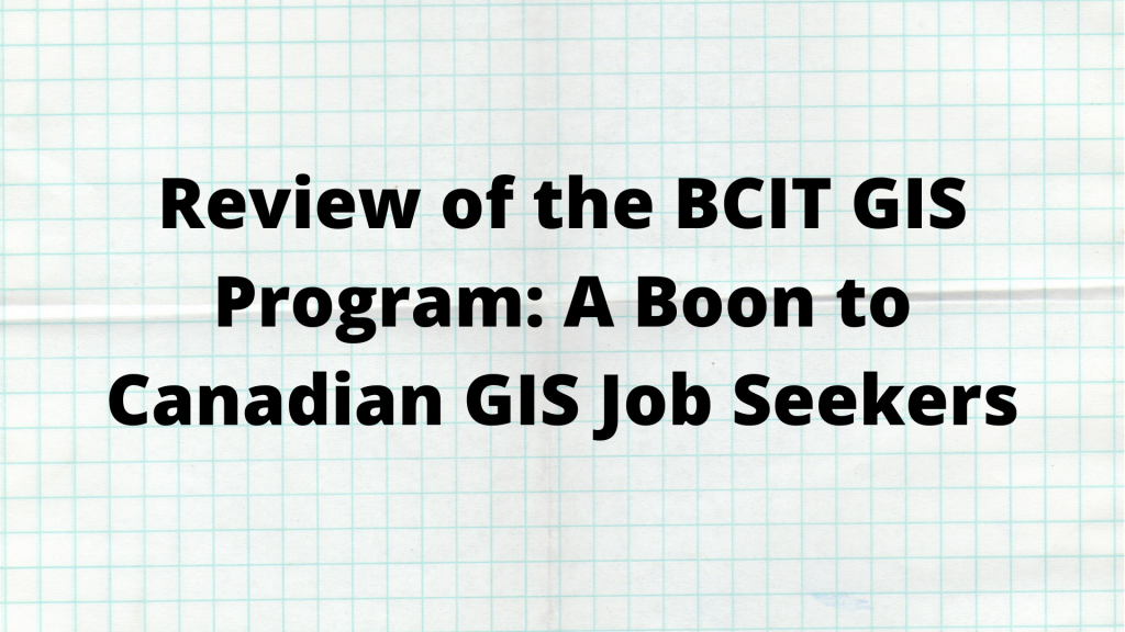 eview of the BCIT GIS Program: A Boon to Canadian GIS Job Seekers