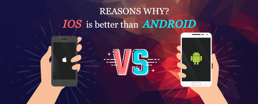 Why iOS? Here Are Reasons Why You Should Choose iOS Over Android