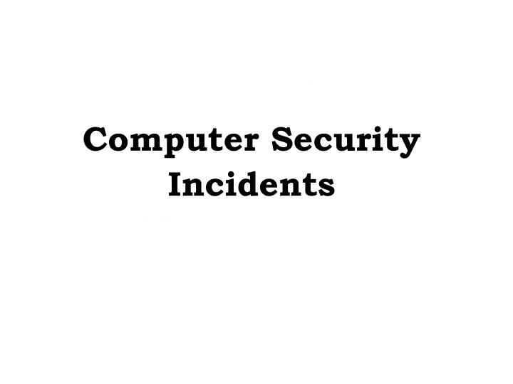 Computer Security Incidents Have Made Headlines