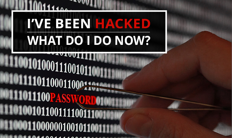 I've Been Hacked! What Do I Do Now?