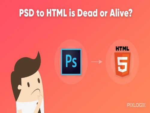 Why PSD to HTML Is Outdated?