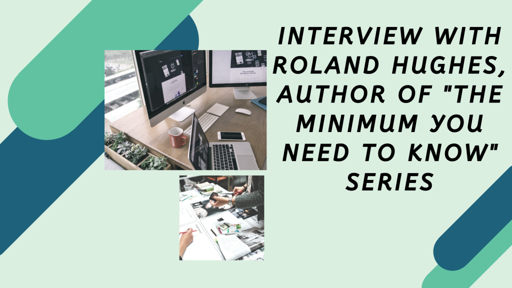"""Interview with Roland Hughes, Author of """"The Minimum You Need to Know"""" Series"""